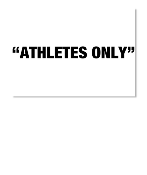 """""""Athletes Only"""" White T-Shirt Front"""