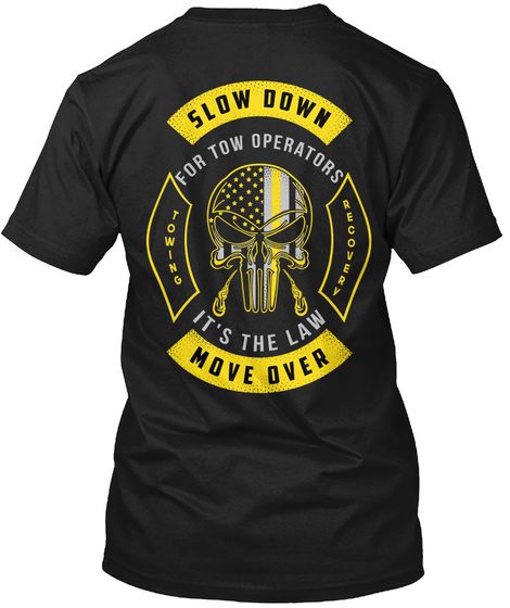 Slow Down For Tow Operators Towing Recovery It's The Law Move Over Black T-Shirt Back