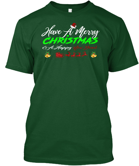 Have A Merry Christmas A Happy New Year Deep Forest T-Shirt Front