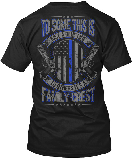 To Some This Is Just A Blue Line To Others It's A Family Crest Black T-Shirt Back