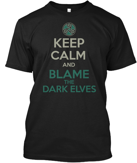 Keep Calm And Blame The Dark Elves Black T-Shirt Front