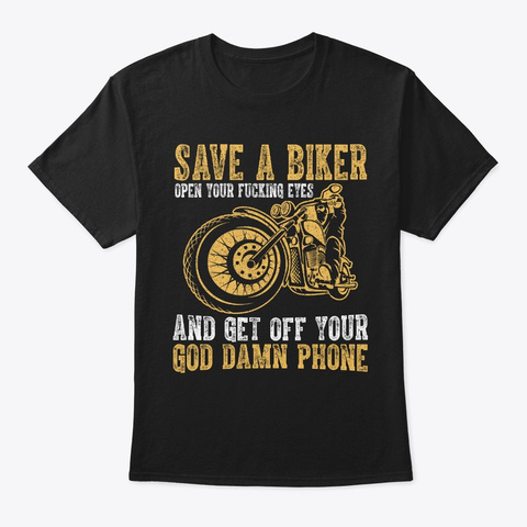 Save Biker Open Fucking Eyes Get Off Pho Black T-Shirt Front