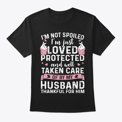Loved Protecte  Funny T Shirt Hilarious Black T-Shirt Front