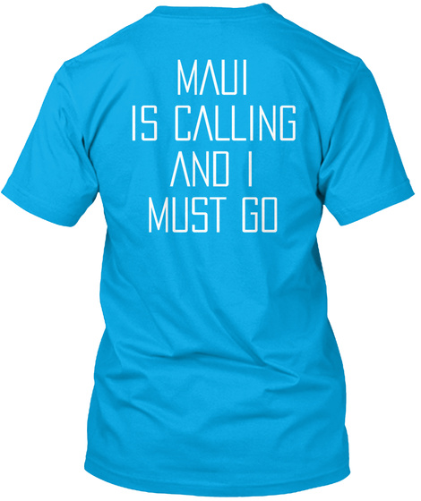 Maui Is Calling And I Must Go Turquoise T-Shirt Back