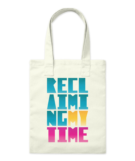 Reclaiming My Time Tote Natural T-Shirt Front