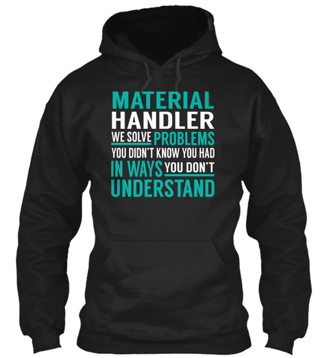 Material Handler   Solve Problems Black T-Shirt Front