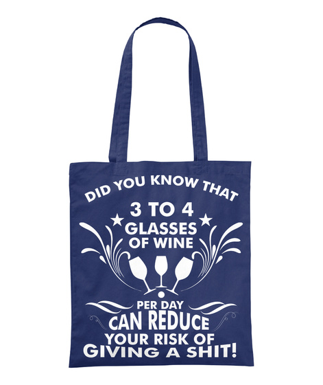 Did You Know  3 To 4 Glasses Of Wine Per Day Can Reduce Your Risk Of Giving A Shit Navy Tote Bag Front