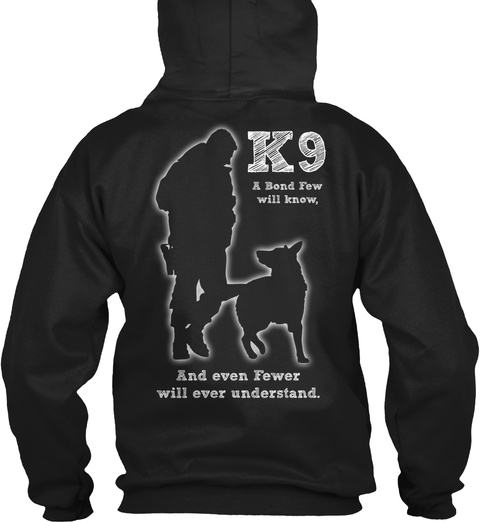 K 9 K9 A Bond Few Will Know And Even Fewer Will Ever Understand Black Sweatshirt Back