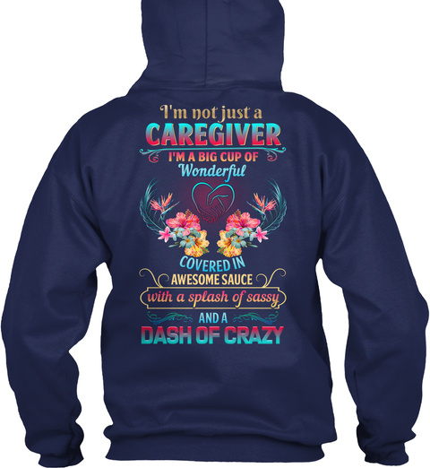 I'm Not Just A Caregiver I'm A Big Cup Of Wonderful Covered In Awesome Sauce With A Splash Of Sassy And A Dash Of Crazy Navy T-Shirt Back