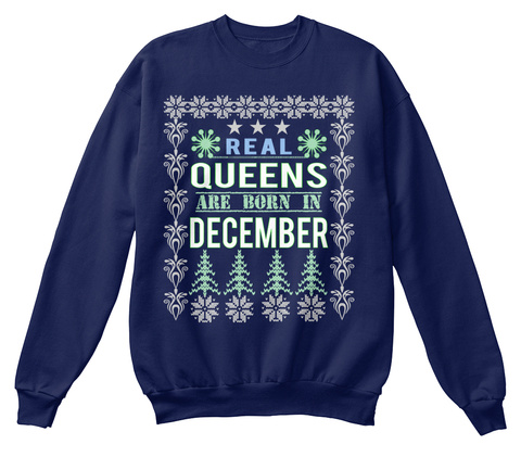 1614c92f R E A L Happy Birthday Holiday Christmas Xmas Tree December 1 2 3 4 5 6 7  8. Real Queens Are Born In December Tshirts Navy Sweatshirt Back. R E A L  ...