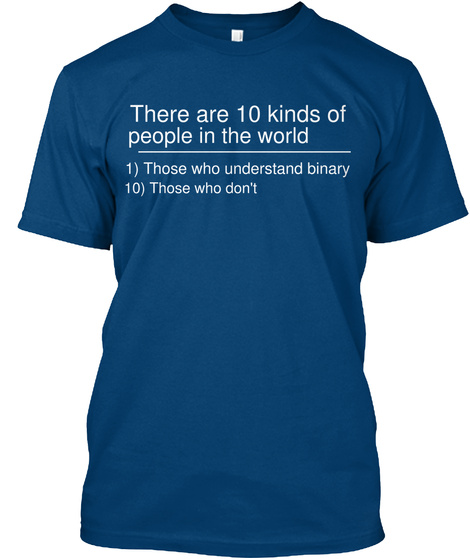 There Are 10 Kinds Of People In The World                  1) Those Who Understand Binary 10) Those Who Don't Cool Blue T-Shirt Front