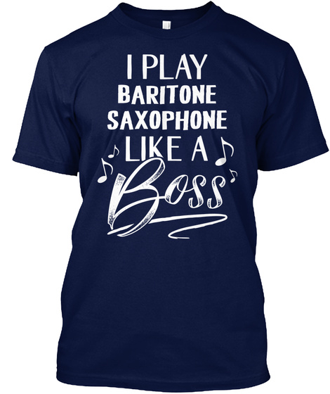 Funny Gift For Baritone Saxophone Player Like A Boss Navy T-Shirt Front