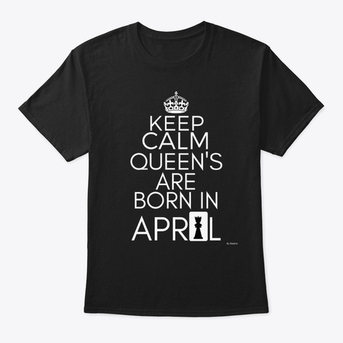 Keep Calm Queen's Born In April Black T-Shirt Front