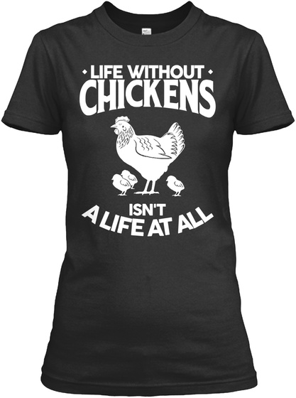 Life Without Chickens Isnt A Life At All Black T-Shirt Front