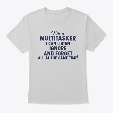I'm A Multitasker Light Steel T-Shirt Front