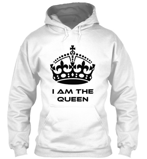 I Am The Queen White Sweatshirt Front