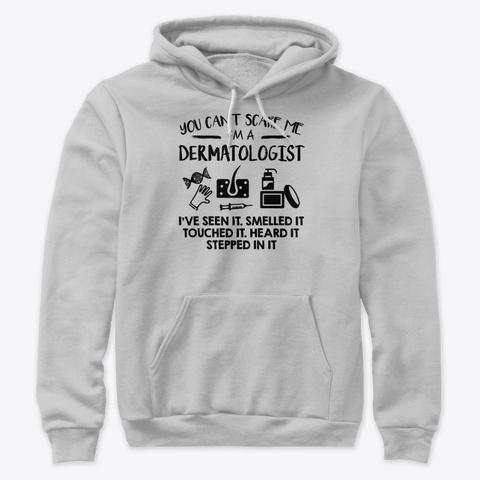 Dermatologist You Cant Scare Me SweatShirt