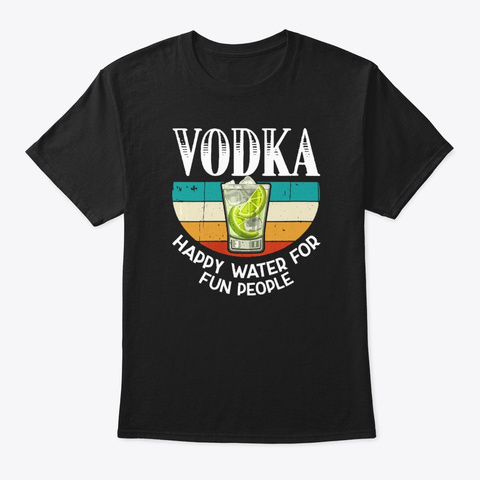 Vodka Happy Water For Fun People T Shirt Black T-Shirt Front