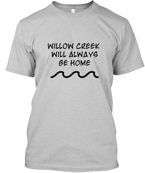 Willow Creek Will Always Be Home Light Steel T-Shirt Front