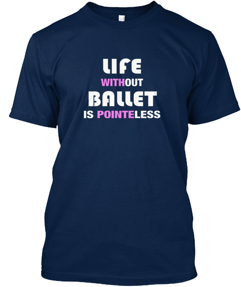 Life Without Ballet Is Pointeless Dancin Navy T-Shirt Front