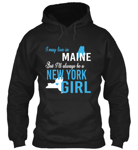 I May Live In Maine But Always Be A New York Girl  Black T-Shirt Front