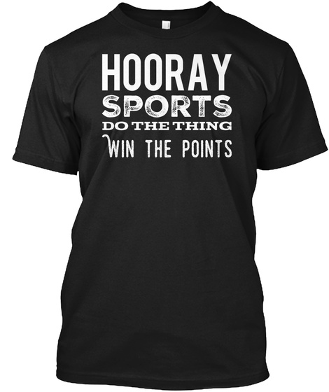 Hooray Sports Do The Thing Win The Points T Shirt Black T-Shirt Front