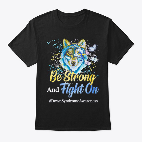 Down Syndrome Awareness Gift Be Strong Black T-Shirt Front