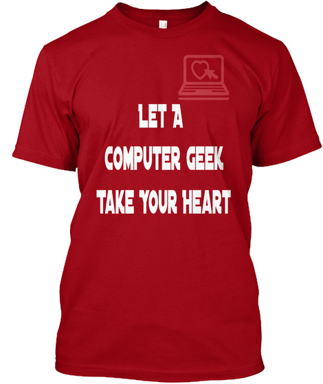 Let A  Computer Geek Take Your Heart Deep Red T-Shirt Front