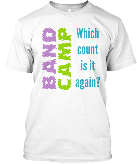 Band Camp Which Count Is It Again? White T-Shirt Front