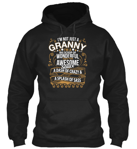 I'm Not Just A Granny I'm A Big Scoop Of Wonderful Topped With Awesome Sauce A Dash Of Crazy And A Splash Of Sass Black T-Shirt Front
