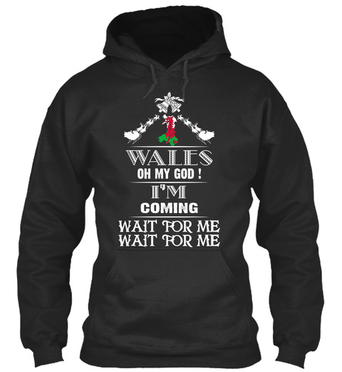 Wales Oh My God!  I'm Coming Wait For Me Wait For Me Jet Black T-Shirt Front