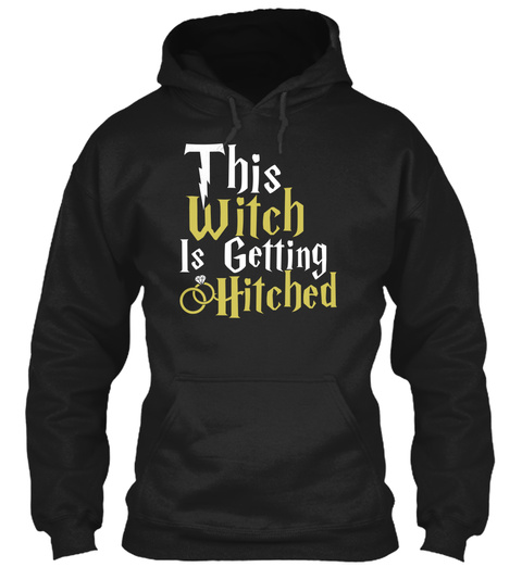This Witch Is Getting Hitched Black Sweatshirt Front