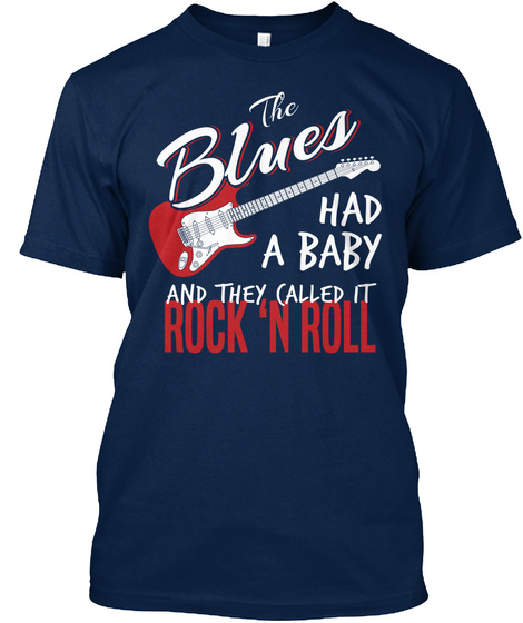 The Blues Had A Baby And They Called It Rock 'n' Roll Navy T-Shirt Front