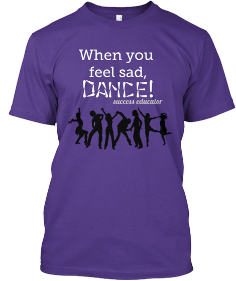 When You  Feel Sad, Dance! Success Educator Purple T-Shirt Front