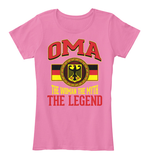 Oma The Woman The Myth The Legend True Pink T-Shirt Front