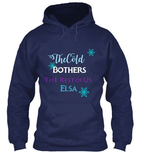 The Cold Bothers The Rest Of Us Navy Sweatshirt Front