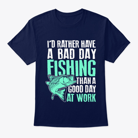 Fish I'd Rather Have A Bad Day Fishing Navy T-Shirt Front