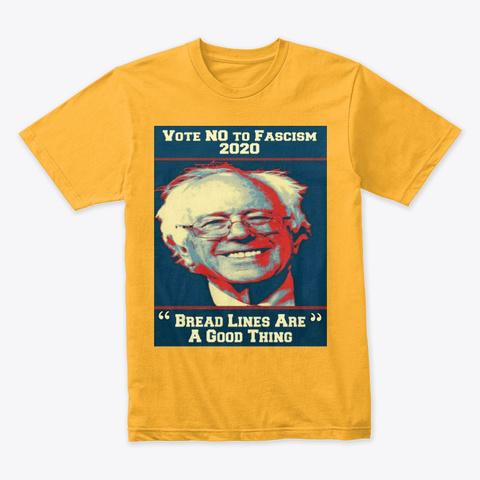 Say No To Bernie's Bread Lines 2020 Gold Maglietta Front