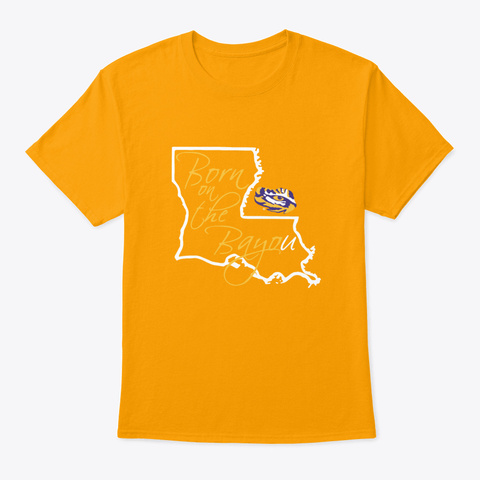 Born On The Bayou Tigers Funny My Favor Gold T-Shirt Front