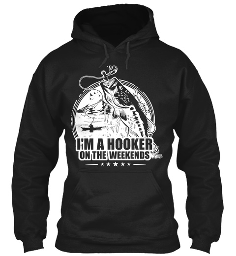 I'm A Hooker On The Weekends  Black T-Shirt Front