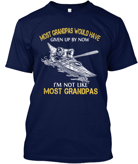 Most Grandpa's Would Have Given Up By Now I'm Not Like Most Grandpa's Navy T-Shirt Front