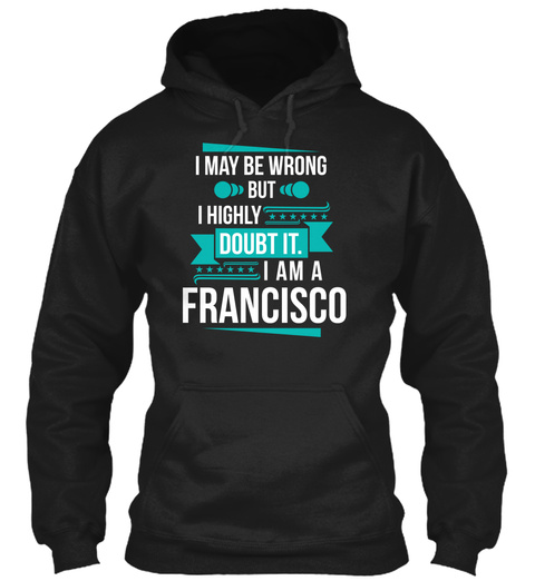 I May Be Wrong But I Highly Doubt It. I Am A Francisco Black Camiseta Front