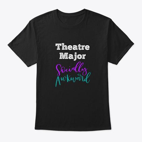 [Theatre] Theatre Major Socially Awkward Black T-Shirt Front