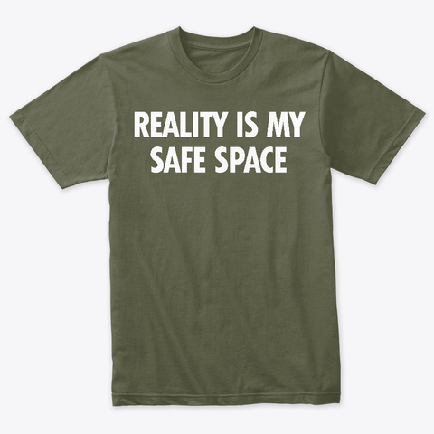 Reality Is My Safe Space Military Green T-Shirt Front
