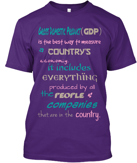 Gross Domestic Product   (Gdp) Is The Best Way To Measure A Country's Economy. It Includes Everything Produced By All... Purple áo T-Shirt Front