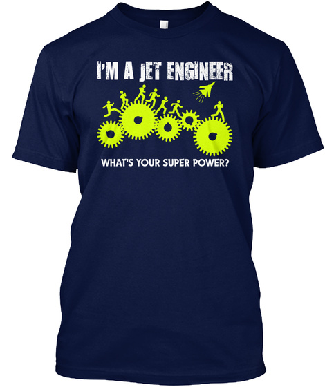 I'm A Jet Engineer What's Your Super Power? Navy T-Shirt Front