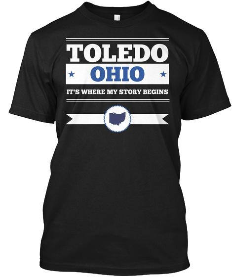 Toledo Ohio Its Where My Story Begins Black T-Shirt Front