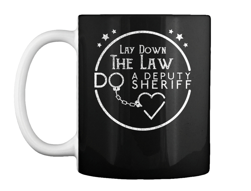 825980762e1e3 Off-the-rack Lay Down The Law Do A Deputy Sheriff Gift Coffee Gift ...