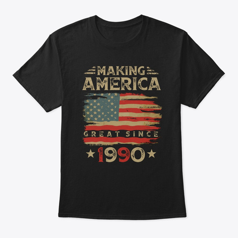 Making America Great Since 1990 30th Bir Black T-Shirt Front