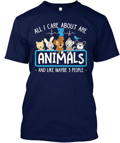 All I Care About Are Animals And Like Maybe 3 People Navy T-Shirt Front